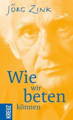 Wie wir beten können (eBook, ePUB) - Zink, Jörg