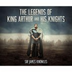 The Legends of King Arthur and His Knights (Unabridged) (MP3-Download)
