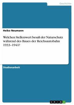 Welchen Stellenwert besaß der Naturschutz während des Baues der Reichsautobahn 1933-1941? (eBook, ePUB)