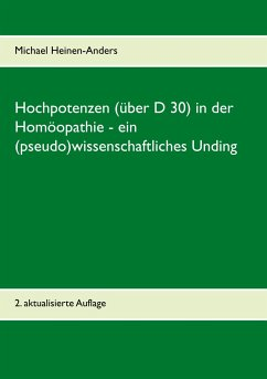 Hochpotenzen (über D 30) in der Homöopathie - ein (pseudo)wissenschaftliches Unding - Heinen-Anders, Michael