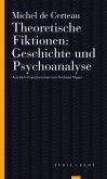 Theoretische Fiktionen. Geschichte und Psychoanalyse