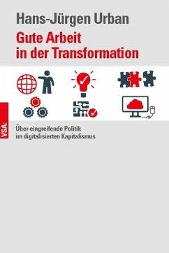 Gute Arbeit in der Transformation - Urban, Hans-Jürgen