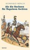 Als die Sachsen FÜR Napoleon fochten