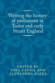 Writing the history of parliament in Tudor and early Stuart England (eBook, ePUB)