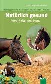 Natürlich gesund. Pferd, Reiter und Hund (eBook, ePUB)