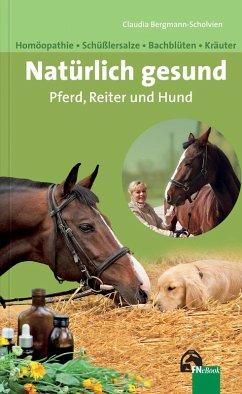 Natürlich gesund. Pferd, Reiter und Hund (eBook, ePUB) - Bergmann-Scholvien, Claudia