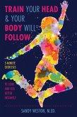 Train Your Head & Your Body Will Follow (eBook, ePUB)