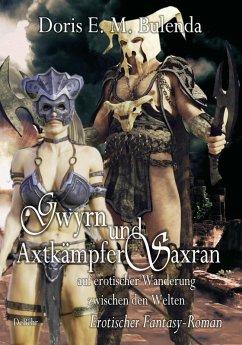Gwyrn und Axtkämpfer Saxran auf erotischer Wanderung zwischen den Welten - Erotischer Fantasy-Roman (eBook, ePUB) - Bulenda, Doris E. M.