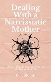 Dealing With A Narcissistic Mother: How to Handle Your Narcissistic Mother as an Adult (eBook, ePUB)