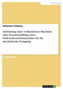 Aufrüstung einer vorhandenen Maschine oder Neuanschaffung einer Fünf-Achsen-Fräsmaschine für die mechanische Fertigung (eBook, ePUB)
