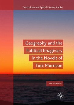 Geography and the Political Imaginary in the Novels of Toni Morrison - Beavers, Herman