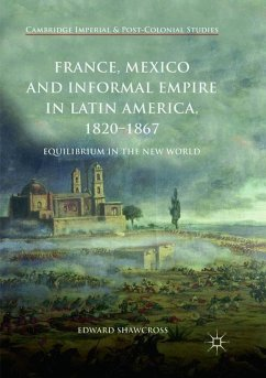 France, Mexico and Informal Empire in Latin America, 1820-1867 - Shawcross, Edward