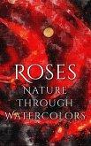 Roses - Nature through Watercolors (eBook, ePUB)