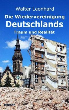 Die Wiedervereinigung Deutschlands - Traum und Realität (eBook, ePUB) - Leonhard, Walter