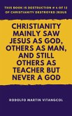 Christianity Mainly Saw Jesus as God, Others As Man, and Still Others As Teacher but Never a God (eBook, ePUB)