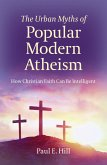 The Urban Myths of Popular Modern Atheism (eBook, ePUB)