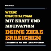 Werde unaufhaltsam! Mit Kraft und Motivation Deine Ziele erreichen (MP3-Download)