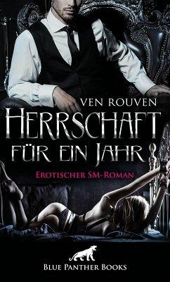Herrschaft für ein Jahr   Erotischer SM-Roman (eBook, PDF) - Rouven, Ven