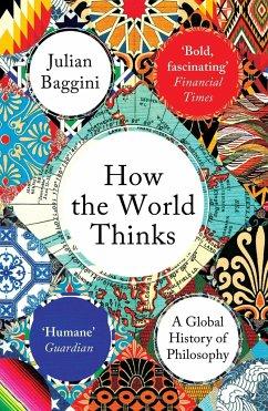 How the World Thinks - Baggini, Julian