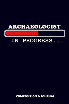 Archaeologist in Progress: Composition Notebook, Funny Birthday Journal for Archaeological Professionals to Write on - Shafiq, M.