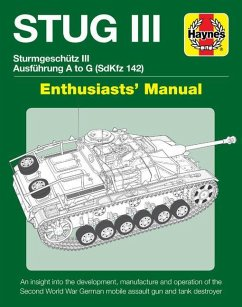 Stug III Sturmgeschutz III Ausfuhrung A to G (Sdkfz 142) Enthusiasts' Manual: An Insight Into the Development, Manufacture and Operation of the Second - Healy, Mark