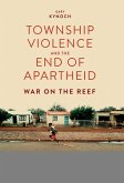 Township Violence and the End of Apartheid (eBook, ePUB)