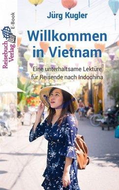 Willkommen in Vietnam (eBook, ePUB) - Kugler, Jürg