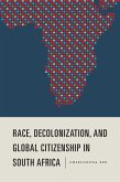 Race, Decolonization, and Global Citizenship in South Africa (eBook, ePUB)