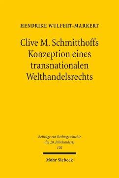 Clive M. Schmitthoffs Konzeption eines transnationalen Welthandelsrechts (eBook, PDF) - Wulfert-Markert, Hendrike