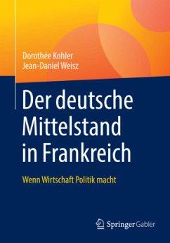 Der deutsche Mittelstand in Frankreich - Kohler, Dorothée; Weisz, Jean-Daniel