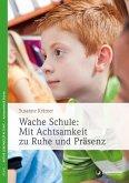 Wache Schule: Mit Achtsamkeit zu Ruhe und Präsenz (eBook, PDF)