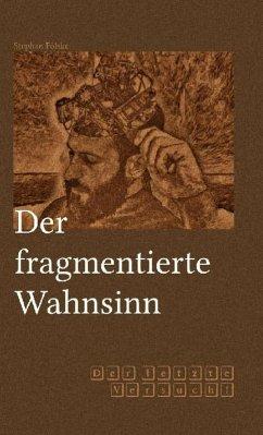 Der fragmentierte Wahnsinn (eBook, ePUB) - Fölske, Stephan
