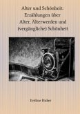 Alter und Schönheit: Erzählungen über Alter, Älterwerden und (vergängliche) Schönheit (eBook, ePUB)