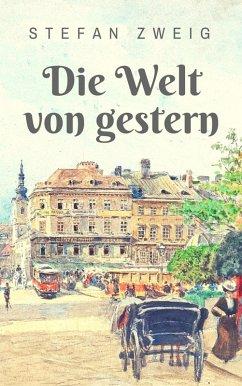 Die Welt von gestern (eBook, ePUB) - Zweig, Stefan