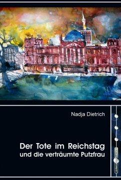 Der Tote im Reichstag und die verträumte Putzfrau (eBook, ePUB) - Dietrich, Nadja