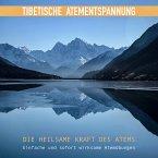 Tibetische Atementspannung - Einfache und sofort wirksame Atemübungen (MP3-Download)