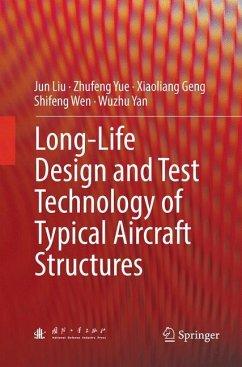 Long-Life Design and Test Technology of Typical Aircraft Structures - Liu, Jun; Yue, Zhufeng; Geng, Xiaoliang; Wen, Shifeng; Yan, Wuzhu