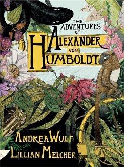 The Adventures of Alexander von Humboldt - Wulf, Andrea; Melcher, Lillian