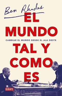 El Mundo Tal Y Como Es / The World as It Is: A Memoir of the Obama White House - Rhodes, Ben