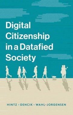 Digital Citizenship in a Datafied Society (eBook, PDF) - Hintz, Arne; Dencik, Lina; Wahl-Jorgensen, Karin