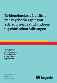 Evidenzbasierte Leitlinie zur Psychotherapie von Schizophrenie und anderen psychotischen Störungen (eBook, PDF) - Hahlweg, Kurt; Lincoln, Tania; Pedersen, Anya; Frantz, Inga; Wiedl, Karl-Heinz