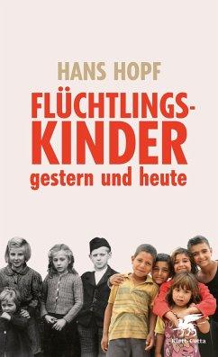 Flüchtlingskinder - gestern und heute - Hopf, Hans
