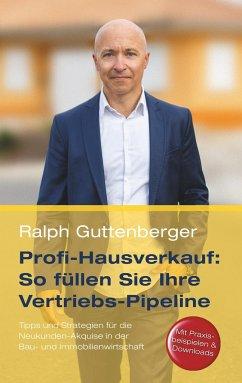 Profi-Hausverkauf: So füllen Sie Ihre Vertriebs-Pipeline - Guttenberger, Ralph