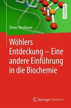 Wöhlers Entdeckung - Eine andere Einführung in die Biochemie - Neubauer, Dieter