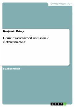 Gemeinwesenarbeit und soziale Netzwerkarbeit (eBook, ePUB) - Kriwy, Benjamin