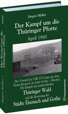 Der Kampf um die Thüringer Pforte April 1945 - Moeller, Jürgen