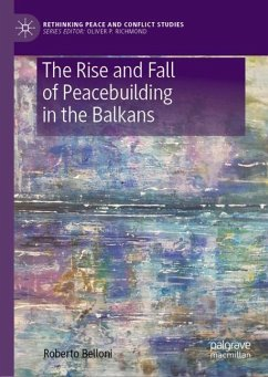 The Rise and Fall of Peacebuilding in the Balkans - Belloni, Roberto