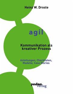AGIL - Kommunikation als kreativer Prozess - Droste, Heinz W.