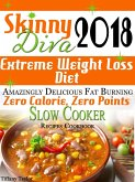Skinny Diva 2018 Extreme Weight Loss Diet Amazingly Delicious Fat Burning Zero Calorie, Zero Points Slow Cooker Recipes Cookbook (eBook, ePUB)