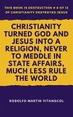 Christianity Turned God and Jesus Into a Religion, Never to Meddle in State Affairs, Much Less Rule the World (eBook, ePUB)